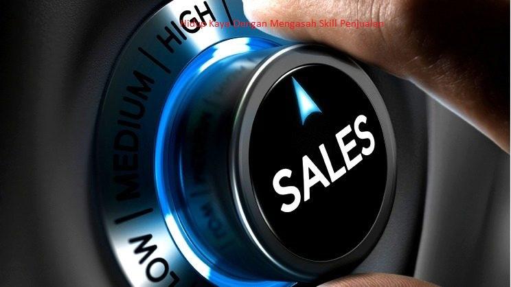 Hidup Kaya Dengan Mengasah Skill Penjualan
