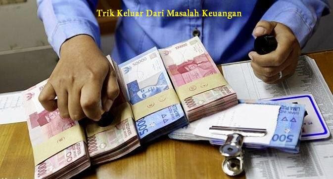Trik Keluar Dari Masalah Keuangan