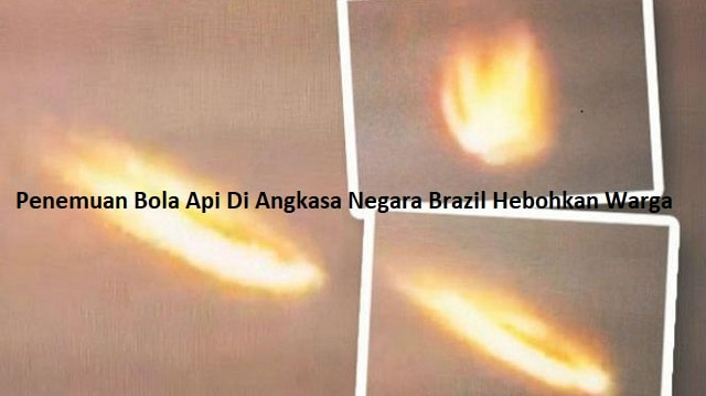 Penemuan Bola Api Di Angkasa Negara Brazil Hebohkan Warga